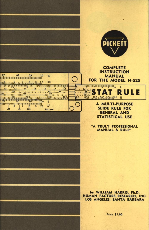 Isrmm320pickettn525 tstat ruleinstructionsgiftofedwrightg pickett n 525 stat rule statistical instructions 1965 by william harris phd human factors research inc pickett inc pickett square falaconquin